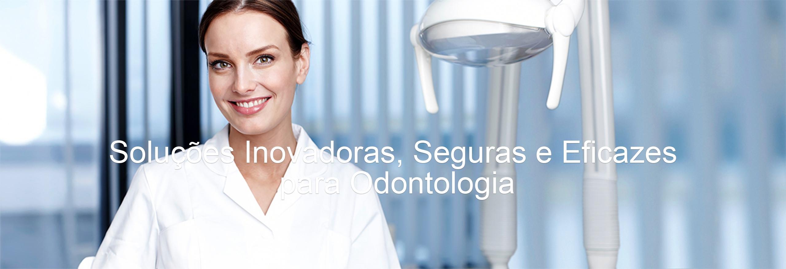 Soluções Inovadoras, Seguras e Ecazes para Odontologia